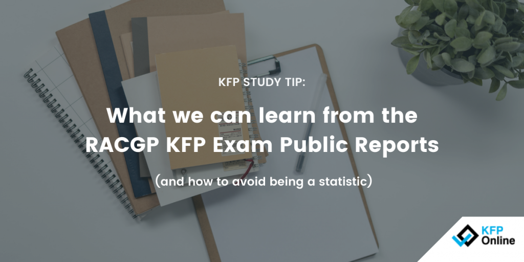 What we can learn from the RACGP KFP Exam Public Reports and how to avoid being a statistic